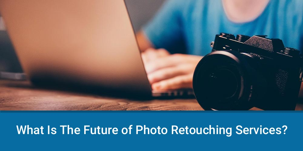What Is The Future of Photo Retouching Services?