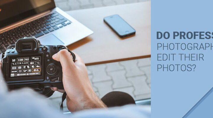 Do professional photographers edit their photos?