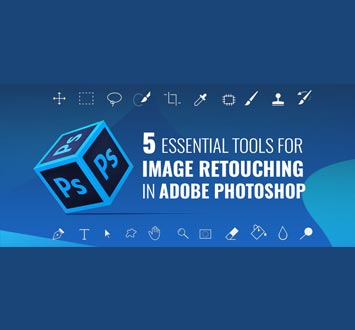 5 Most Essential Tools for Image Retouching in Adobe Photoshop