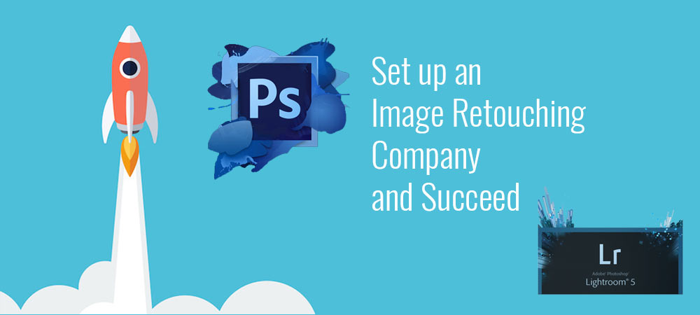 How to set up an Image Retouching Company and Succeed?